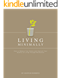 Minimalist Living: Living Minimally-How to Reduce Your Stress and Improve Your Quality of Living Through Minimalism (English Edition)