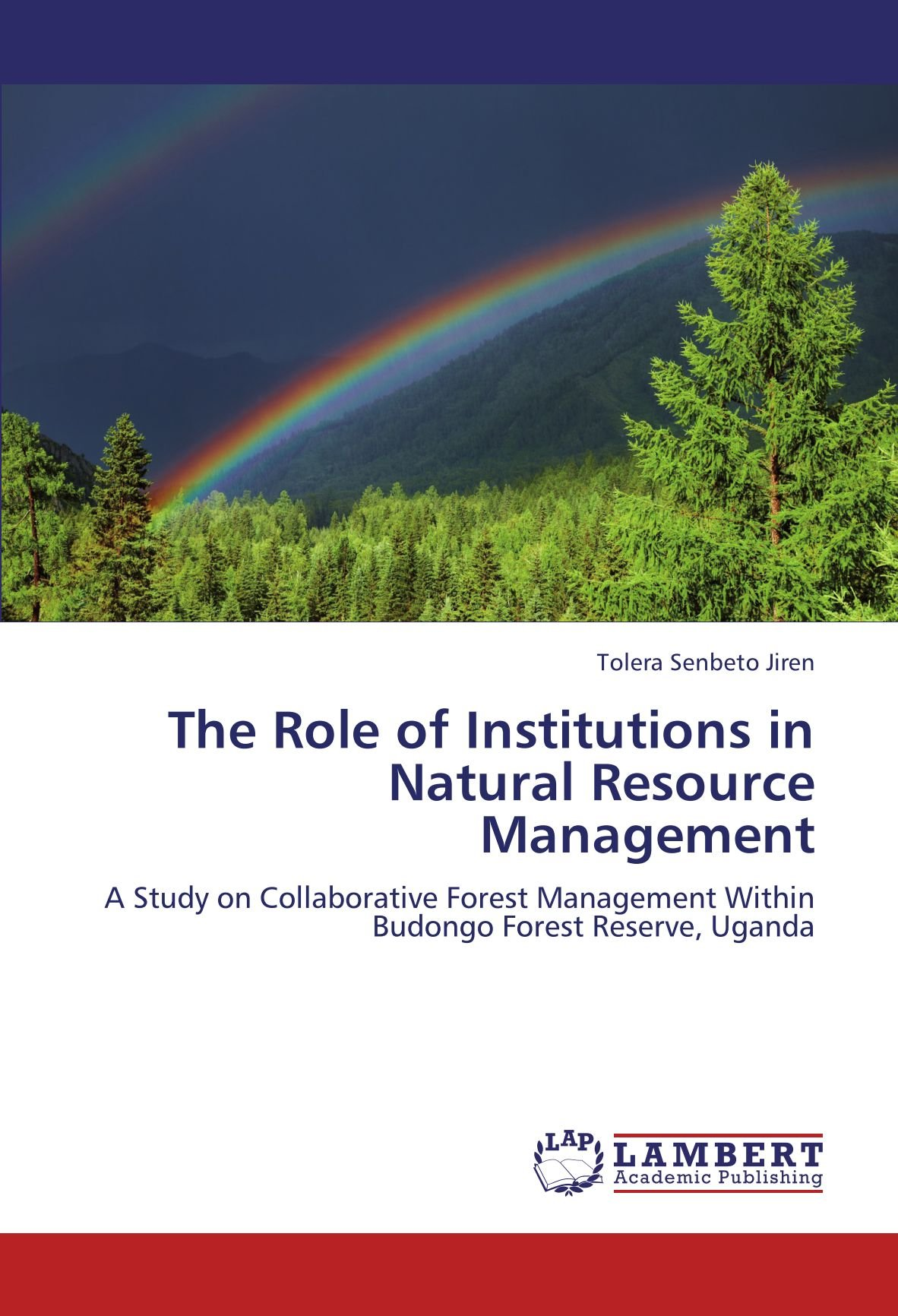 The Role of Institutions in Natural Resource Management: A Study on Collaborative Forest Management Within Budongo Forest Reserve, Uganda pdf