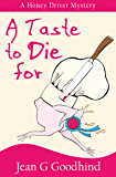 A Taste To Die For - a Honey Driver Mystery #2 (A Honey Driver Murder Mystery)