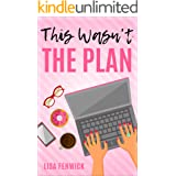This Wasn't The Plan (What's The Plan? Book 1)