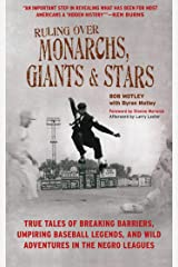 Ruling Over Monarchs, Giants, and Stars: True Tales of Breaking Barriers, Umpiring Baseball Legends, and Wild Adventures in the Negro Leagues Kindle Edition