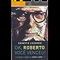 Ok, Roberto. Você venceu!: O pensamento econômico de Roberto Campos