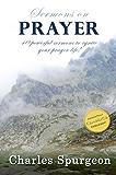 C H Spurgeon - Sermons on Prayer: 40 Powerful Sermons to Ignite Your Prayer Life!