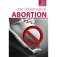 The Challenge of Abortion (Life and Death Matters Book 1)