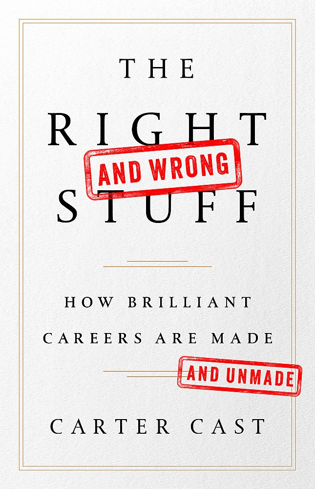 The Right—and Wrong—Stuff: How Brilliant Careers Are Made and Unmade