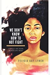 We Don't Know How to Not Fight Kindle Edition