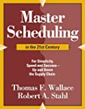 Master Scheduling in the 21st Century: For Simplicity, Speed and Success- Up and Down the Supply Chain