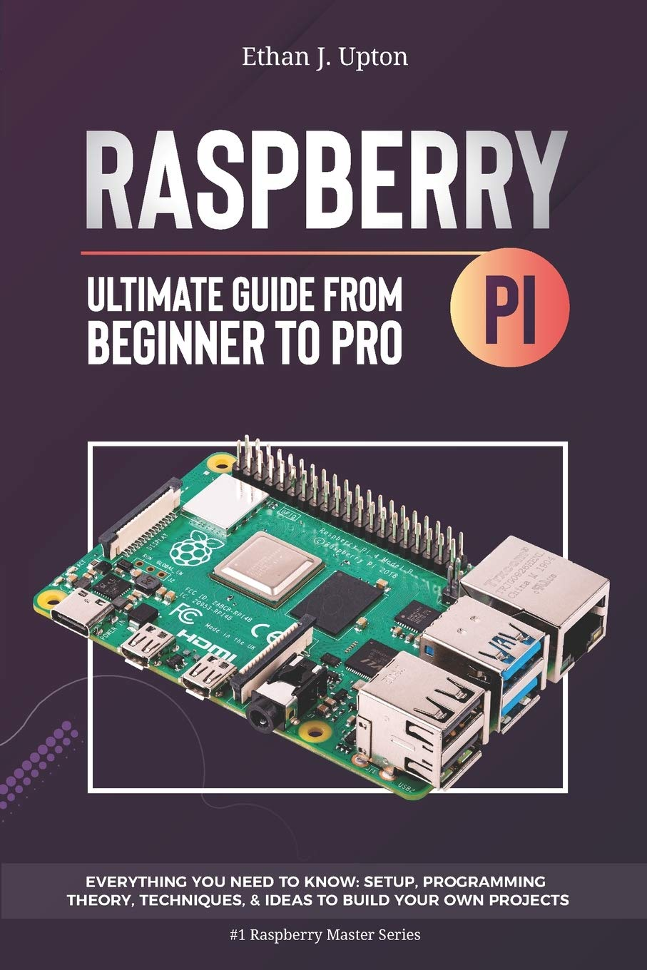 Raspberry Pi 4 Ultimate Guide  From Beginner To Pro  Everything You Need To Know  Setup Programming Theory Techniques And Awesome Ideas To Build Your Own Projects  Raspberry Master Series Band 1