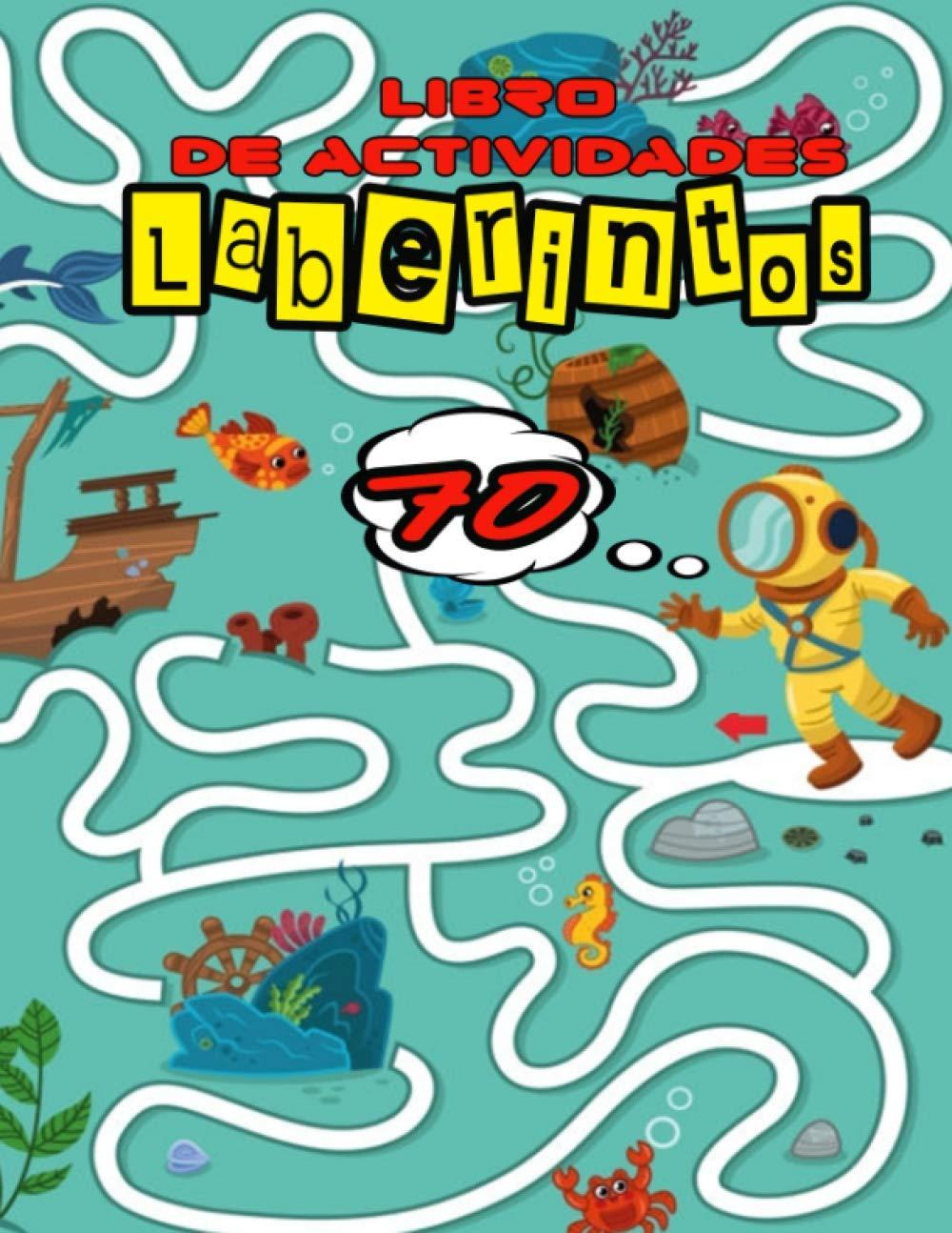 Laberintos: Libro de actividades para desarrollar la concentración y la observación de los niños   Busca y encuentra 70 laberintos