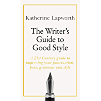 The Writer's Guide to Good Style: A 21st Century guide to improving your punctuation, pace, grammar and style (English Edition)