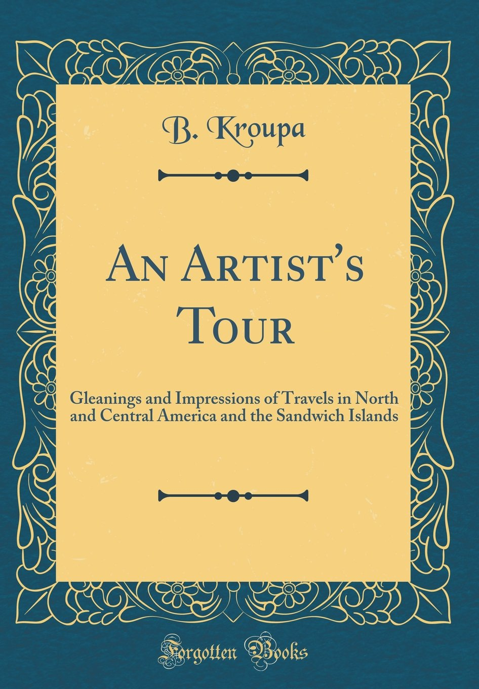 An Artist's Tour: Gleanings and Impressions of Travels in North and Central America and the Sandwich Islands (Classic Reprint) pdf epub