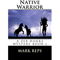 NATIVE WARRIOR (ZEB HANKS: Small Town Sheriff Big Time Trouble Book 6) (English Edition)