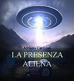 Presenza Aliena: Ufo ed Entità Aliene sullaTerra
