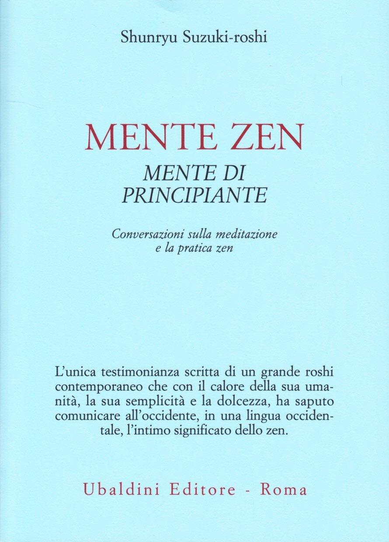 Mente zen, mente di principiante. Conversazioni sulla meditazione e la pratica zen Copertina flessibile – 1 nov 1978 Shunryu Suzuki-Roshi Astrolabio Ubaldini 8834002784 Saggistica