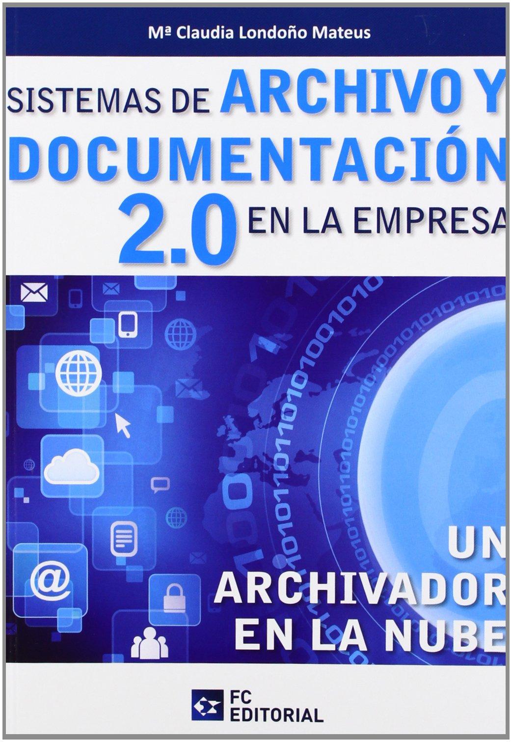 Sistemas de archivo y documentación en la empresa 2.0: M.CLAUDIA LONDOÑO MATEUS: 9788415683025: Amazon.com: Books
