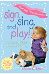 Sign, Sing, and Play!: Fun Signing Activities for You and Your Baby Kindle Edition