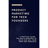 Product Marketing for Tech Founders: The skills required to build and sell your own SaaS products (English Edition)