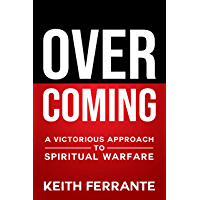 Overcoming: A Victorious Approach to Spiritual Warfare