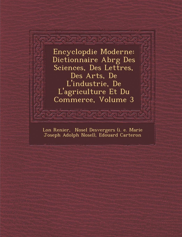 Download Encyclopdie Moderne: Dictionnaire Abrg Des Sciences, Des Lettres, Des Arts, De L'industrie, De L'agriculture Et Du Commerce, Volume 3 (French Edition) pdf epub