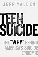 """Teen Suicide: The """"Why"""" Behind America's Suicide Epidemic Kindle Edition"""