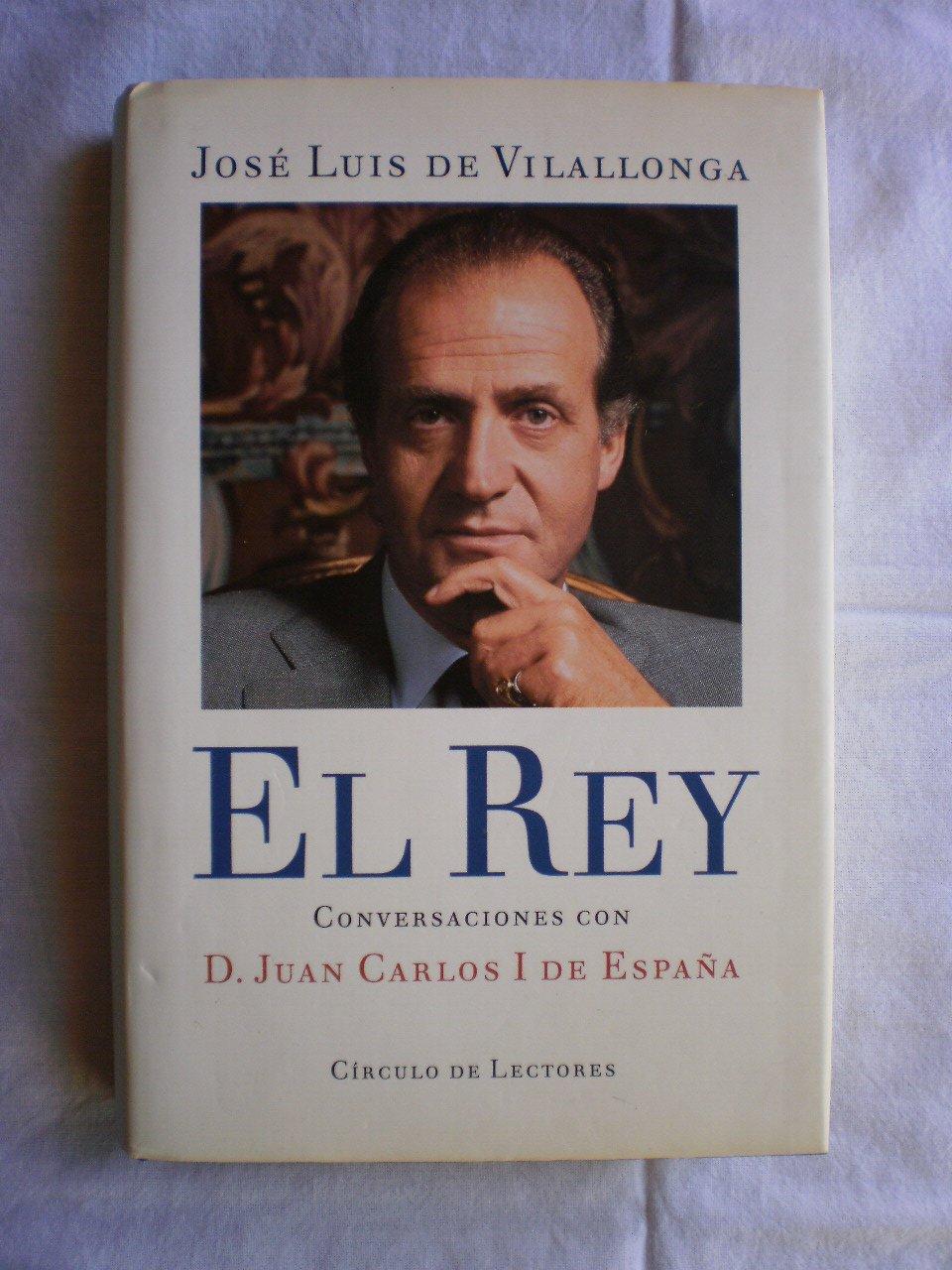 El rey : conversaciones de d. juancarlos I de España: Amazon.es: Vilallonga, Jose Luis De: Libros