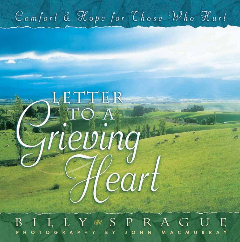 Letter to a Grieving Heart: Comfort and Hope for Those Who Hurt: Billy  Sprague, John MacMurray: 0884109716709: Amazon.com: Books