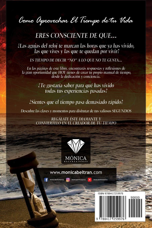 Ser feliz con tu bien más preciado El Tiempo: Cómo aprovechar el tiempo de tu vida. (Spanish Edition): Mónica Beltrán Pérez, Romeo Ediciones: ...