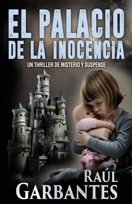 El Palacio de la Inocencia (Spanish Edition): Raúl Garbantes: 9781539194026: Amazon.com: Books