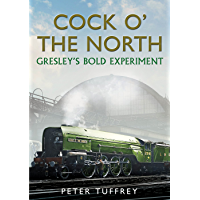 Cock O' the North: Gresley's Bold Experiment