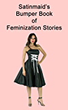 Satinmaid's Bumper Book Of Feminisation Stories (English Edition)