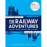 The Railway Adventures: The Places, Trains, People and Stations