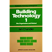 Building Technology: Site Organization and Method v.1: Site Organization and Method Vol 1 (Construction technology & management)