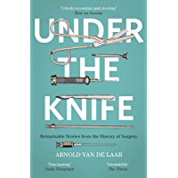 Under the Knife: A History of Surgery in 28 Remarkable Operations (English Edition)