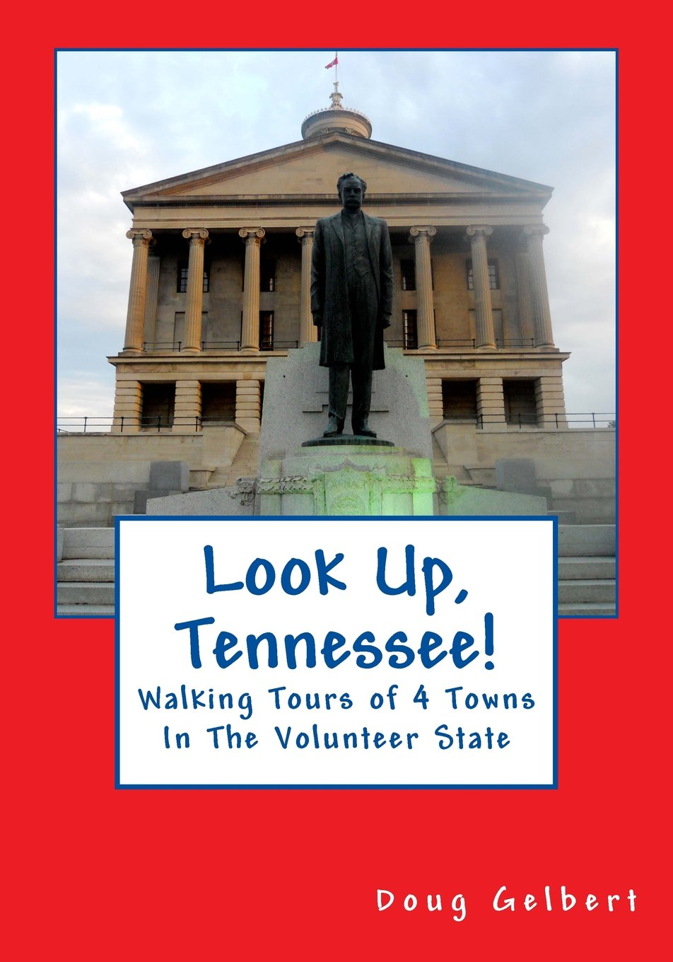 Look Up, Tennessee!: Walking Tours of 4 Towns In The Volunteer State ebook