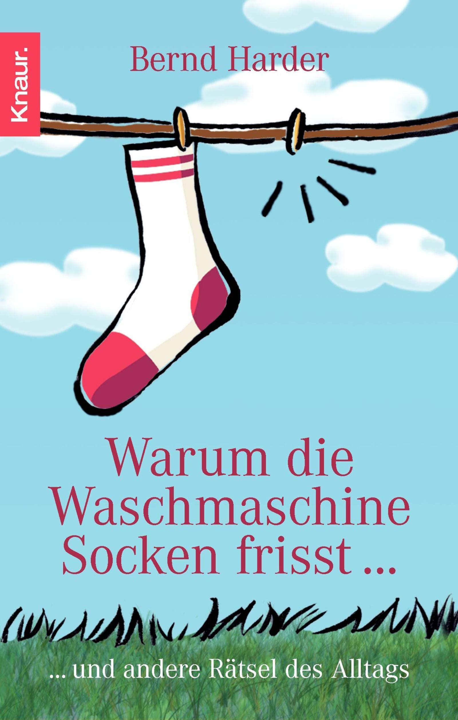 60c77496ed0a73 Warum die Waschmaschine Socken frisst...: ... und andere Rätsel des ...