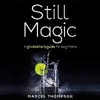 Still Magic: A Gin Distiller's Guide for Beginners