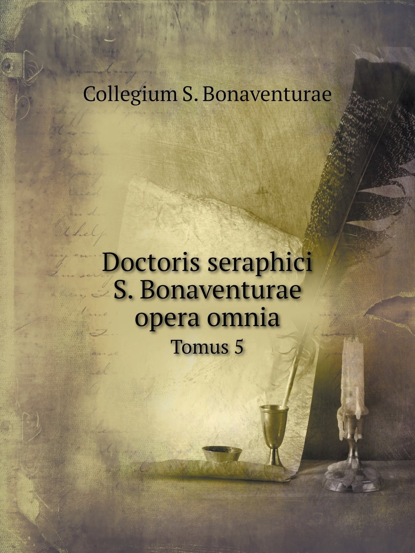 Doctoris seraphici S. Bonaventurae opera omnia Tomus 5 (Latin Edition) pdf