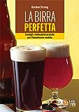 La birra perfetta: Consigli e indicazioni pratiche per l'homebrewer evoluto