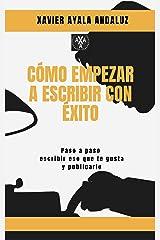 """""""Cómo Empezar a Escribir con Éxito"""": Paso a Paso Cómo escribir eso que te gusta y Publicarlo. (Spanish Edition) Kindle Edition"""