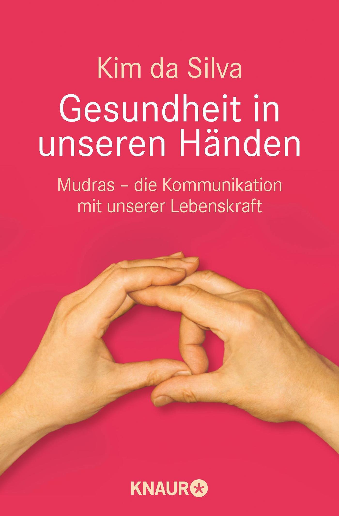 Gesundheit in unseren Händen: Mudras - die Kommunikation mit unserer Lebenskraft Taschenbuch – 1. Januar 2008 Kim da Silva Knaur MensSana TB 342687394X Ratgeber Gesundheit
