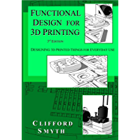 Functional Design for 3D Printing  - 3rd edition: Designing 3D printed things for everyday use