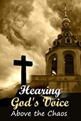 Hearing God's Voice Above the Chaos Kindle Edition