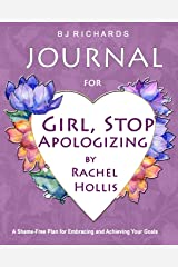Journal for Girl Stop Apologizing by Rachel Hollis: A Shame-Free Plan For Embracing and Achieving Your Goals  / Journal Prompts / Diary / Writing Notebook / 8x10 / Lined Pages Paperback