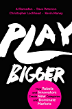 Play Bigger: How Rebels and Innovators Create New Categories and Dominate Markets (English Edition)