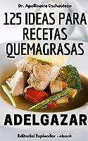 125 IDEAS PARA RECETAS QUEMAGRASAS: Comer Simple