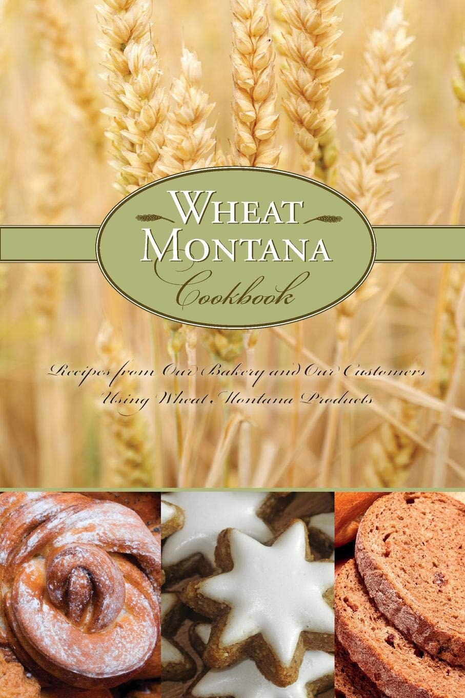 Wheat Montana Cookbook: Recipes From Our Bakery And Our