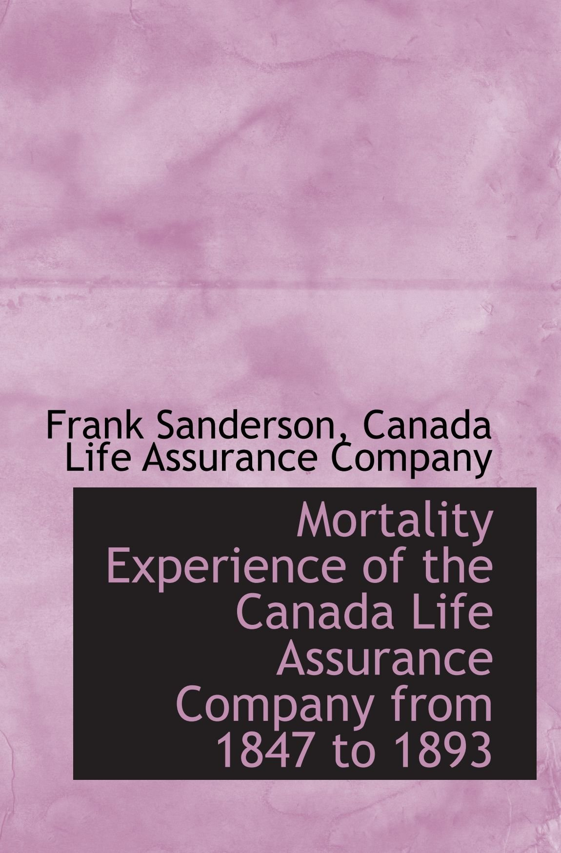 Mortality Experience of the Canada Life Assurance Company from 1847 to 1893 pdf epub
