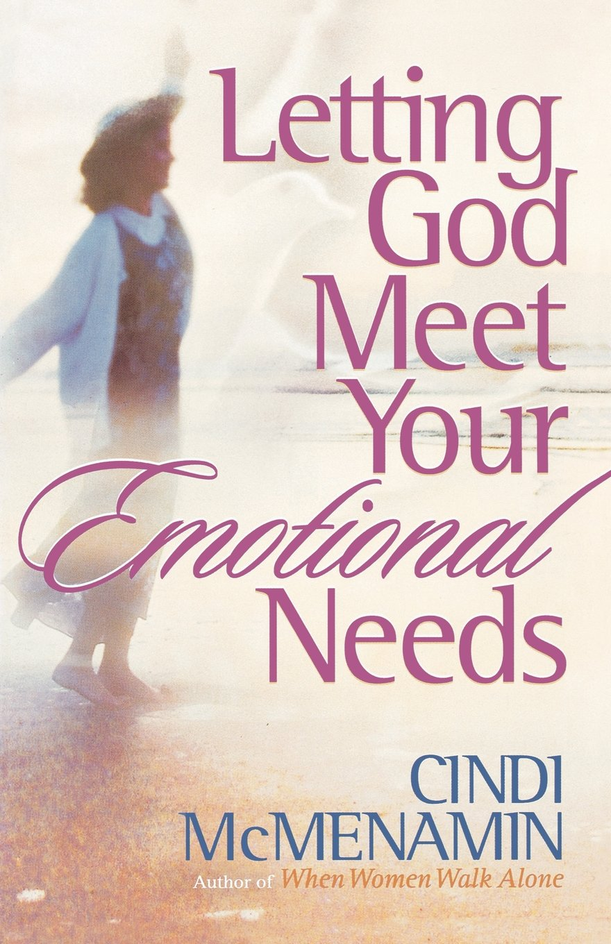 Letting God Meet Your Emotional Needs: Cindi McMenamin ...