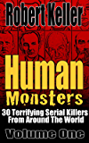 Human Monsters Volume 1: 30 Terrifying Serial Killers from Around the World