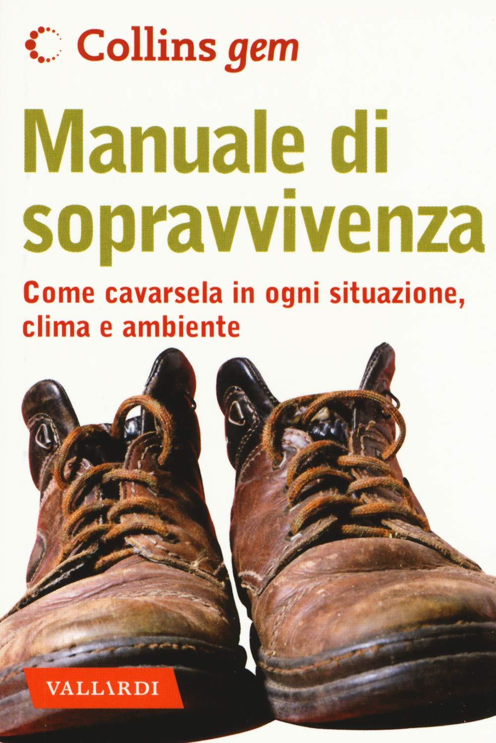 Amazon.it: Manuale di sopravvivenza. Come cavarsela in ogni situazione,  clima e ambiente - Wiseman, John, Pedretti, Mauro - Libri
